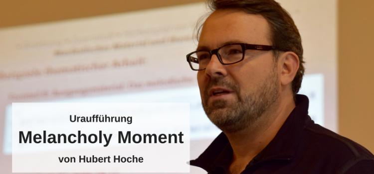 Hubert Hoche: UA Melancholy Moment beim Festival UNerHÖRTes