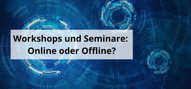 Workshops und Seminare: Online oder Offline?